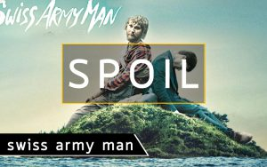 spoil-swiss-army-man